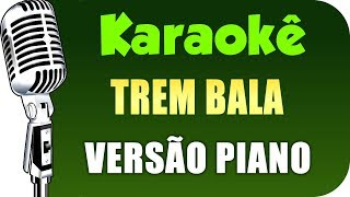 Baixar Karaokê - Trem Bala - Ana Vilela - (VERSÃO PIANO)