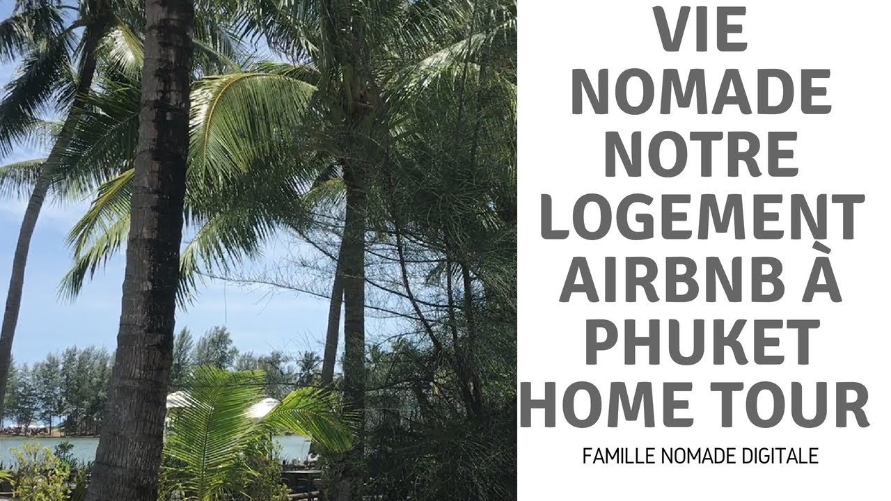 vie nomade home tour airbnb phuket thailande famille nomade digitale