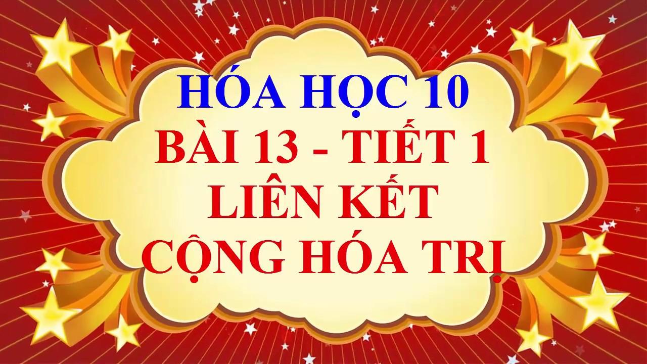 Hóa học lớp 10 – Bài 13 – Liên kết cộng hóa trị – Tiết 1