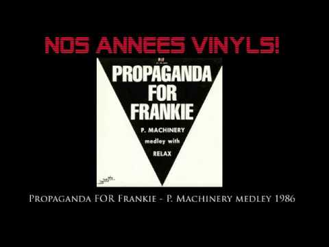 Propaganda For Frankie - P Machinery Medley With Relax 1986