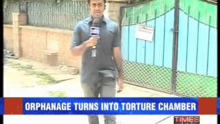 Orphanage turns into torture chamber