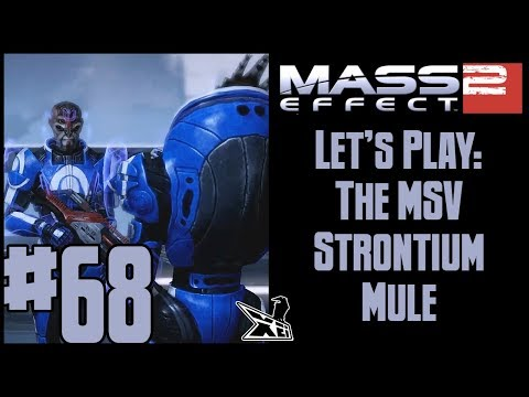 Let's Play Mass Effect 2 (Blind) #68 | The MSV Strontium Mule