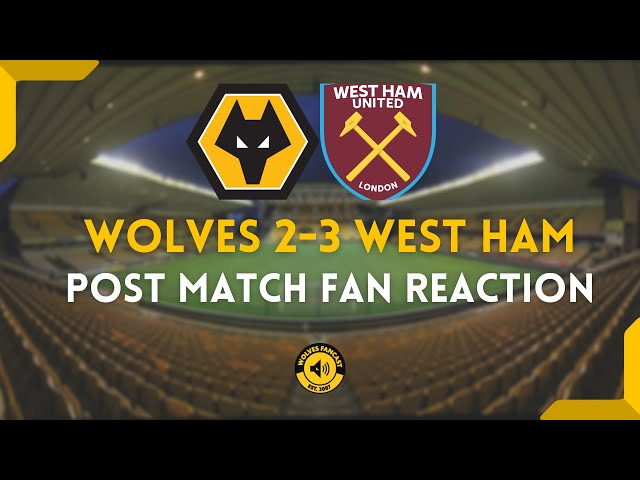 Wolves 2-3 West Ham | Fan Reaction