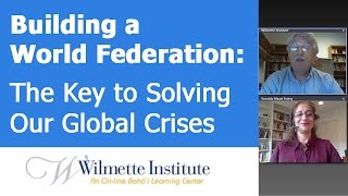 """Building a World Federation: Solving Our Global Crises"" 