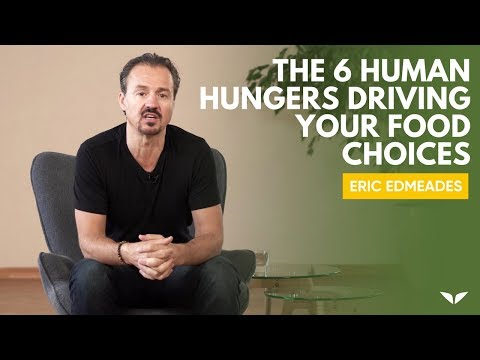 The 6 Human Hungers Driving Your Food Choices | Eric Edmeades
