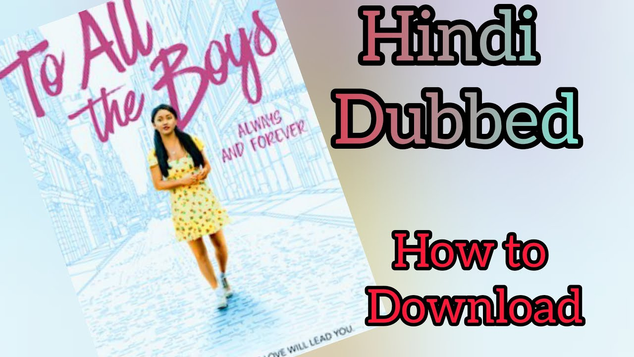 Download TO ALL THE BOYS: ALWAYS AND FOREVER, how to download a romantic movie Hindi dubbed
