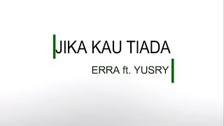 Video Erra ft  Yusry - Jika Kau Tiada Lirik download MP3, 3GP, MP4, WEBM, AVI, FLV November 2018