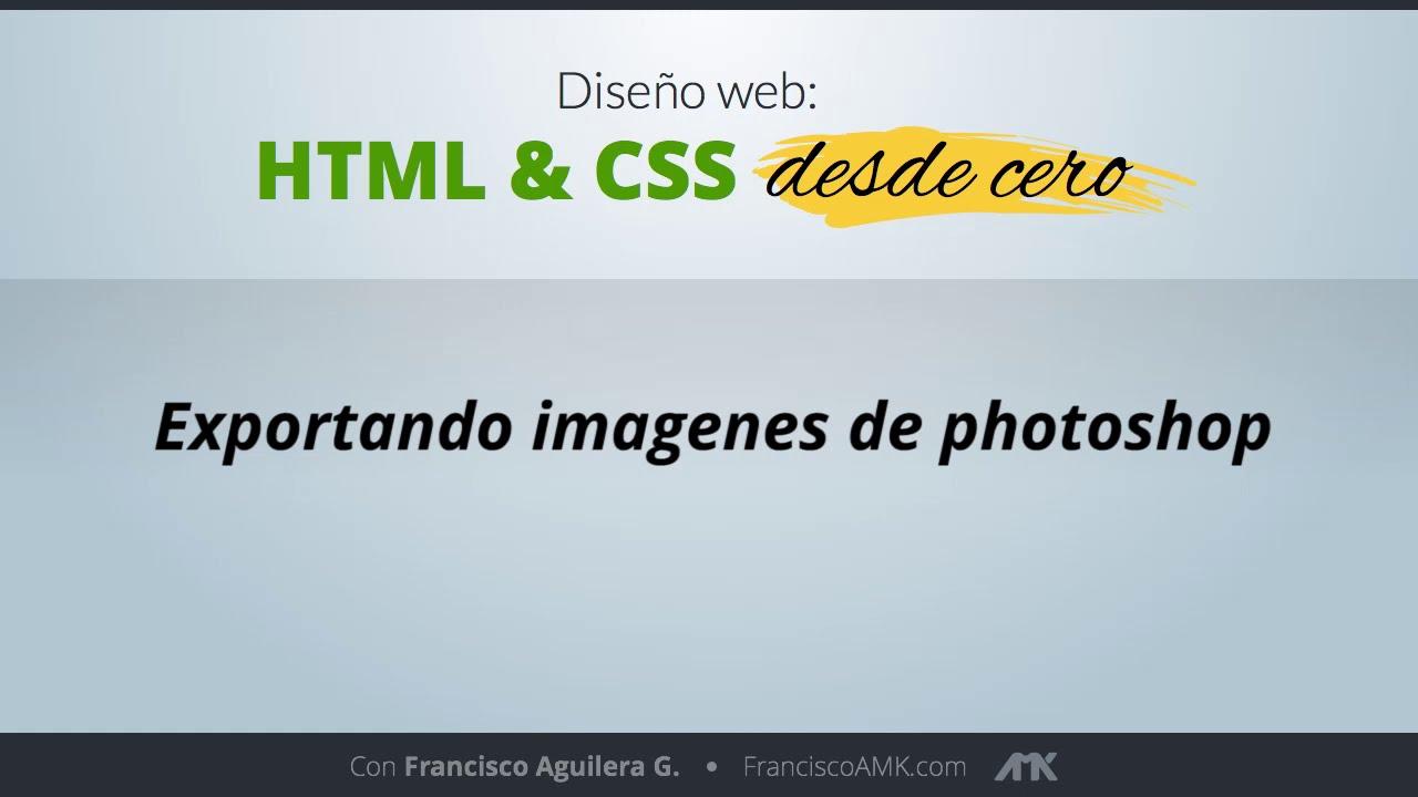 HTML y CSS Desde Cero – 42. Exportando Imágenes de Photoshop