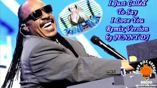 I JUST CALLED TO SAY I LOVE YOU - STEVIE WONDER REMIX VERSION by JENNY DJ