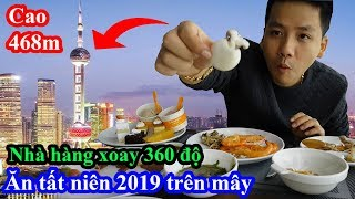 Lần đầu tiên ăn tất niên 2019 trên mây tại nhà hàng xoay 360 độ cao 468m - Tháp cao thứ 3 thế giới