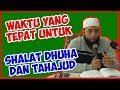 Waktu yang tepat untuk shalat Dhuha dan Tahajud ● Ustadz Khalid Basalamah
