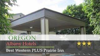 Best Western PLUS Prairie Inn - Albany Hotels, Oregon