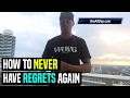 How To NEVER Have Regrets Again