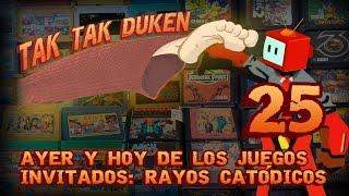 Tak Tak Duken - 25 - Ayer y Hoy de los Juegos - con Rayos Catódicos