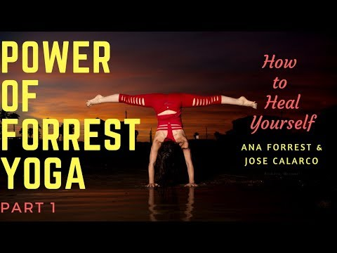 1. How to Heal Yourself with Forrest Yoga - Ana Forrest & Jose Calarco