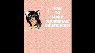 Download How to make a thumbnail on andriod!! ♡VERY EASY♡