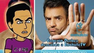 Eugenio Derbez demanda y le contesta a EnchufeTV / SBQ