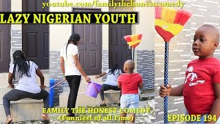 LAZY NIGERIAN YOUTH (Family The Honest Comedy) (Episode 194)
