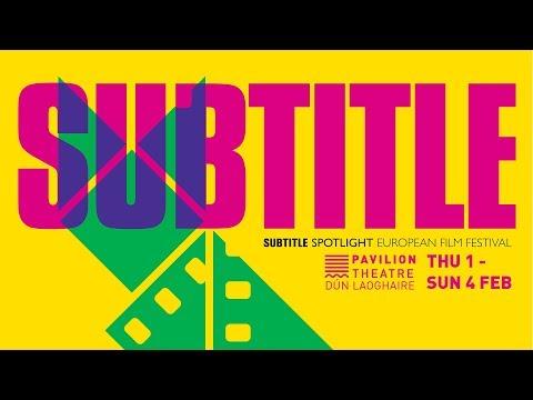 SUBTITLE Spotlight European Film Festival at Pavilion Theatre, Dún Laoghaire   1-4 Feb 2018