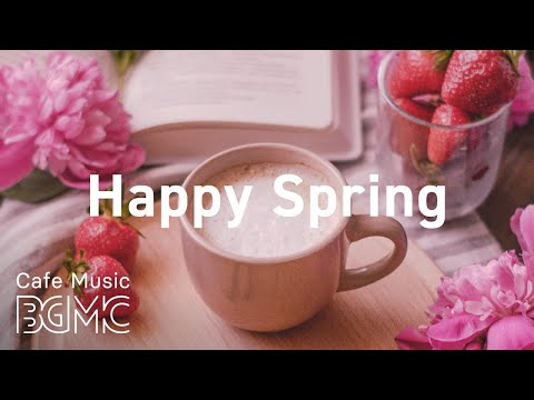 Happy Spring: Relaxing Spring Jazz - Sunny Bossa Nova & Soft Jazz For Work, Study