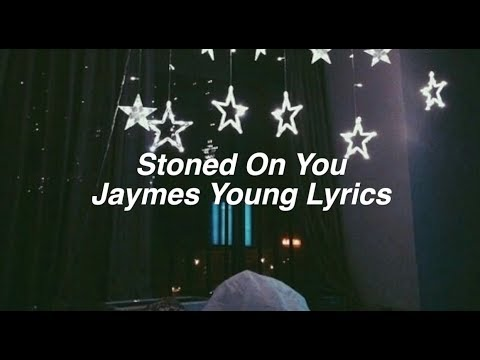 Stoned On You || Jaymes Young Lyrics