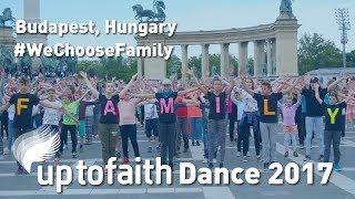 Budapest, Hungary - UptoFaith Global Dance 2017 [OFFICIAL] #wechoosefamily