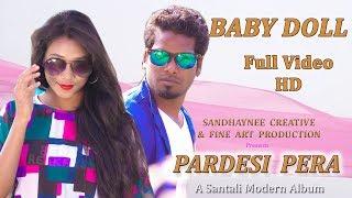 Baby Doll   Album - Pardesi Pera   New Santali Album 2018