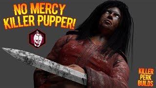NO MERCY KILLER PUPPER! | Killer Perk Gameplay - Dead By Daylight