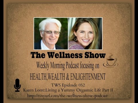 Karen Lorre Part 2  Living a Yummy Orgasmic Life Part 2 The Wellness  ep 52