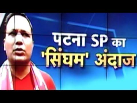 Patna SP pulls a Singham