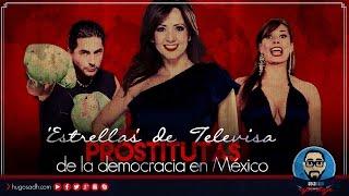 'Estrellas' de Televisa PROSTITUTAS de la democracia en México