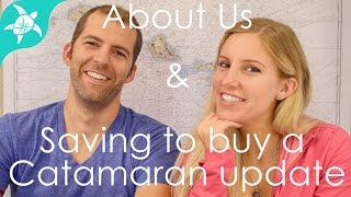 About Us & Saving to buy a Catamaran update