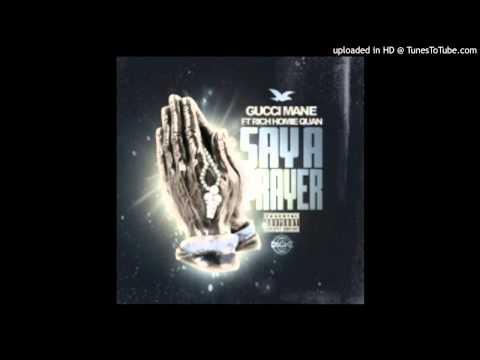 Gucci Mane Ft. Rich Homie Quan - Say A Prayer
