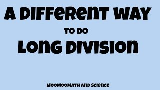 A different way to do long division-Math made easy