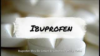 Ibuprofen May Be Linked to Lowered Fertility Rates