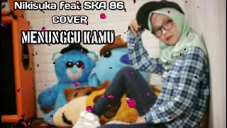 Download lagu Menunggu Kamu by nikisuka feat SKA 86 cover  ( lirik )
