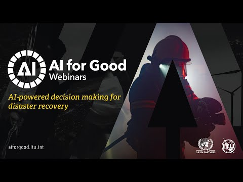 AI-powered Decision Making for Disaster Recovery   AI FOR GOOD WEBINARS