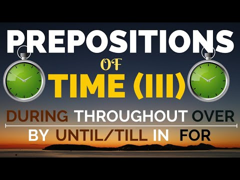 Lesson#36 Prepositions of Time-III (During, In, Over, Throughout, For, By, Until/Till)
