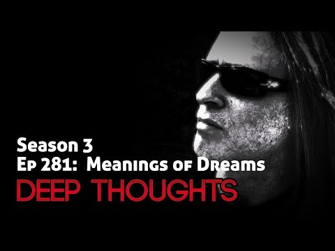 Deep Thoughts Episode 281: Meaning of Dreams