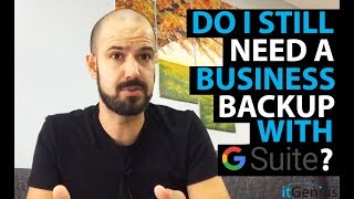 Q: Do I still need a business Backup with G Suite?