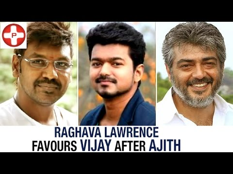 Raghava Lawrence Favours Vijay after Ajith...