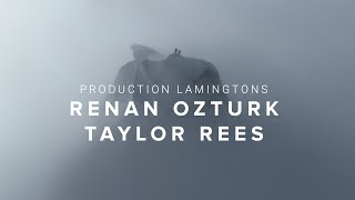 Production Lamingtons: Renan Ozturk and Taylor Rees
