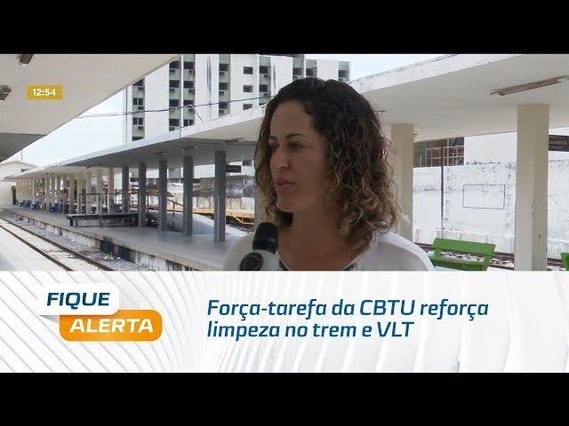 Coronavírus: Força-tarefa da CBTU reforça limpeza no trem e VLT