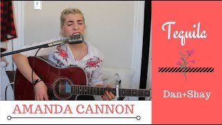 Tequila by Dan+Shay (Amanda Cannon Cover)