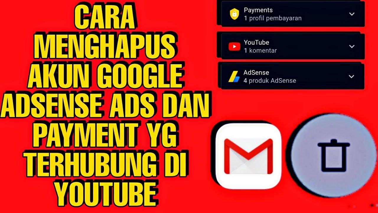Cara Menghapus Akun Google Adsense Ads Dan Payment Yang Terhubung Di Youtube Youtube
