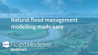 Natural flood management modelling made easy