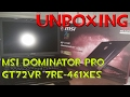 Unboxing - Sacando de la Caja: MSI Dominator Pro GT72VR 7RE-461XES -No comentary-