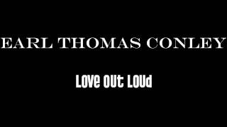 Earl Thomas Conley - Love Out Loud