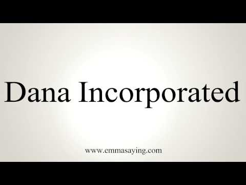 How to Pronounce Dana Incorporated