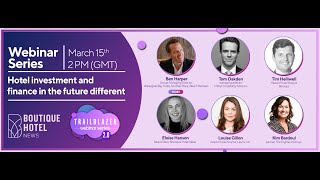 Trailblazer 2.0 Webinar 4: Hotel investment and finance in the future different